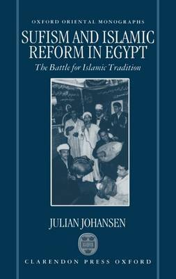 Sufism and Islamic Reform in Egypt: The Battle for Islamic Tradition