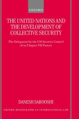 The United Nations and the Development of Collective Security: The Delegation by the UN Security Council of its Chapter VII Powers
