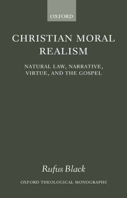 Christian Moral Realism: Natural Law, Narrative, Virtue, and the Gospel