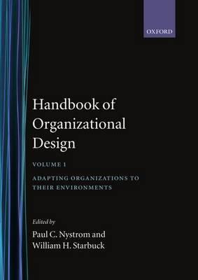Handbook of Organizational Design: 1: Adapting Organizations to Their Environments