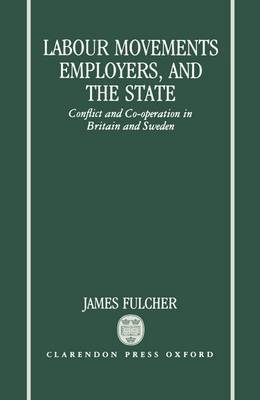 Labour Movements, Employers and the State: Conflict and Cooperation in Britain and Sweden