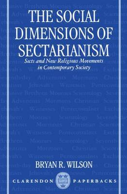 The Social Dimensions of Sectarianism: Sects and New Religious Movements in Contemporary Society