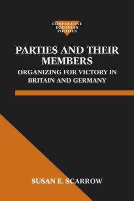 Parties and Their Members: Organizing for Victory in Britain and Germany