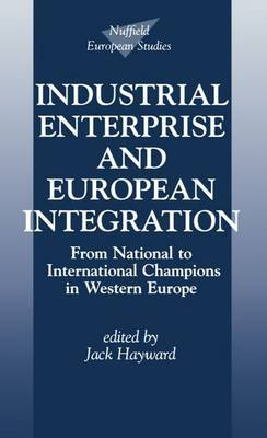 Industrial Enterprise and European Integration: From National to International Champions in Western Europe