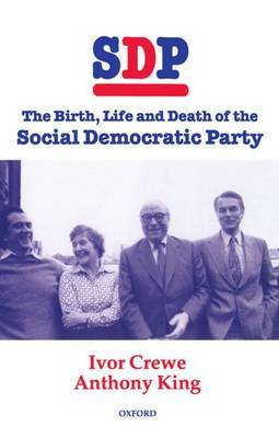 SDP: The Birth, Life and Death of the Social Democratic Party
