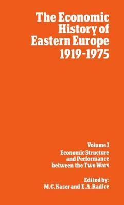 The Economic History of Eastern Europe 1919-75: I: Economic Structure and Performance Between the Two Wars