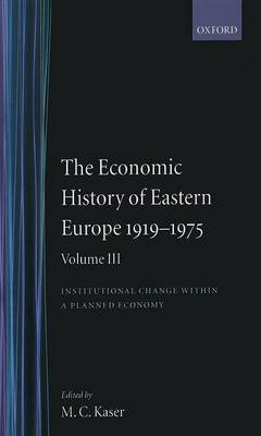 The The Economic History of Eastern Europe 1919-75: Volume III: The Economic History of Eastern Europe 1919-75: Volume III: Institutional Change within a Planned Economy Institutional Change Within a Planned Economy