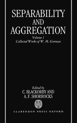 Separability and Aggregation: The Collected Works of W. M. Gorman, Volume I