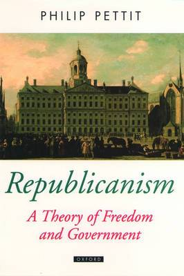 Republicanism: A Theory of Freedom and Government
