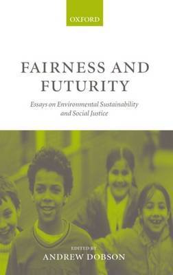 Fairness and Futurity: Essays on Environmental Sustainability and Social Justice