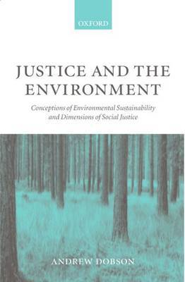 Justice and the Environment: Conceptions of Environmental Sustainability and Theories of Distributive Justice