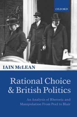 Rational Choice and British Politics: An Analysis of Rhetoric and Manipulation from Peel to Blair