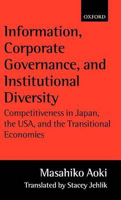 Information, Corporate Governance and Institutional Diversity: Competitiveness in Japan, the USA and the Transitional Economies