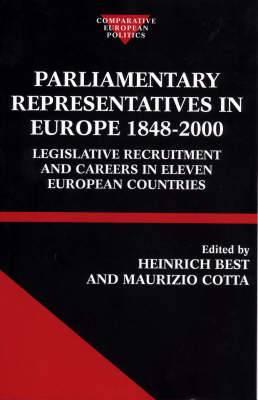 Parliamentary Representatives in Europe, 1848-2000: Legislative Recruitment and Careers in Eleven European Countries