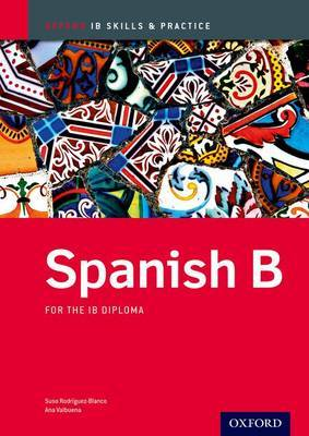 Spanish b Skills and Practice: Oxford Ib Diploma Programme: For the Ib Diploma