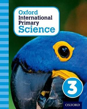 Oxford International Primary Science: Stage 3: Age 7-8: Student Workbook 3: Stage 3, age 7-8: Oxford International Primary Science 3