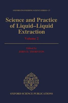 Science and Practice of Liquid-Liquid Extraction: Volume 2: Process Chemistry and Extraction Operations in the Hydrometallurgical, Nuclear, Pharmaceutical, and Food Industries