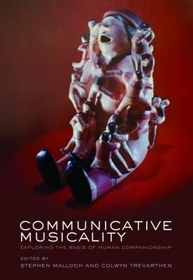 Communicative Musicality: Exploring the Basis of Human Companionship