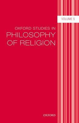 Oxford Studies in Philosophy of Religion: Volume 5