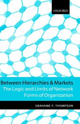 Between Hierarchies and Markets: The Logic and Limits of Network Forms of Organization