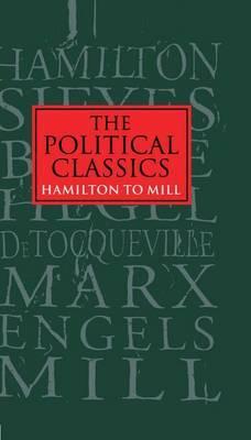 The Political Classics: Hamilton to Mill: v.2: Hamilton to Mill