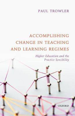 Accomplishing Change in Teaching and Learning Regimes: Higher Education and the Practice Sensibility