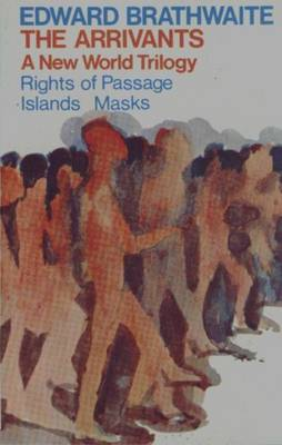 The Arrivants: A New World Trilogy (Rights of Passage; Islands; Masks)