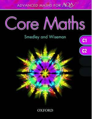 Advanced Maths for AQA: Core Maths C1+C2: C1, C2