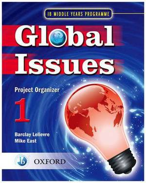 Global Issues: MYP Project Organizer 1: IB Middle Years Programme