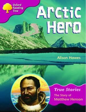 Oxford Reading Tree: Level 10: True Stories: Arctic Hero: The Story of Matthew Henson