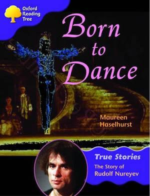 Oxford Reading Tree: Level 11: True Stories: Born to Dance: The Story of Rudolf Nureyev