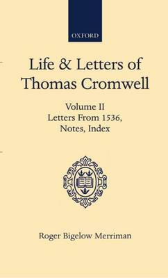 Life and Letters of Thomas Cromwell: Volume II: Letters from 1536, Notes, Index