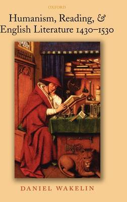 Humanism, Reading, and English Literature 1430-1530