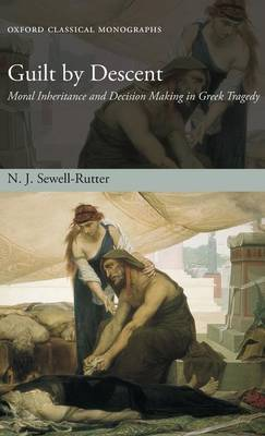 Guilt by Descent: Moral Inheritance and Decision Making in Greek Tragedy