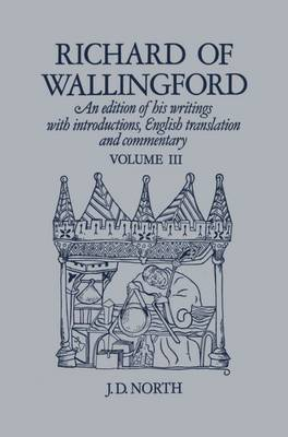Richard of Wallingford: An Edition of His Writings with Introduction, English Translation, and Commentary: v. 3