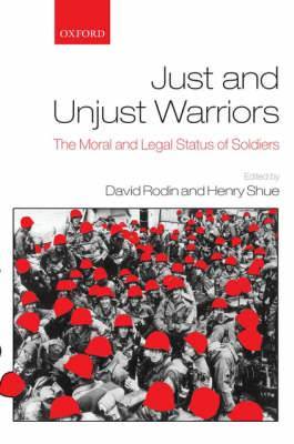 Just and Unjust Warriors: The Moral and Legal Status of Soldiers