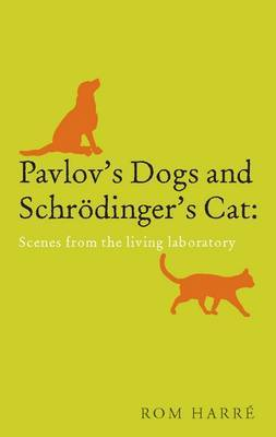 Pavlov's Dogs and Schrodinger's Cat: Scenes from the Living Laboratory