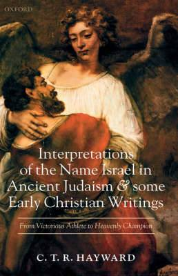 Interpretations of the Name Israel in Ancient Judaism and Some Early Christian Writings: From Victorious Athlete to Heavenly Champion