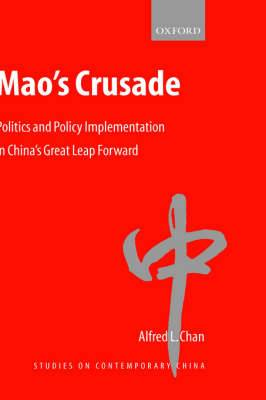 Mao's Crusade: Politics and Policy Implementation in China's Great Leap Forward