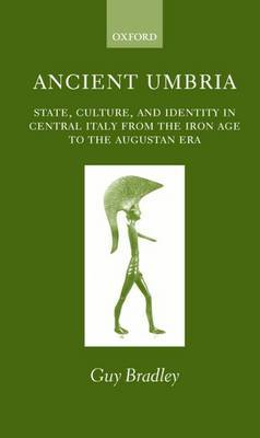 Ancient Umbria: State, Culture and Identity in Central Italy from the Iron Age to the Augustan Era