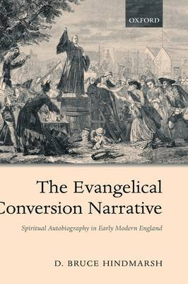 The Evangelical Conversion Narrative: Spiritual Autobiography in Early Modern England