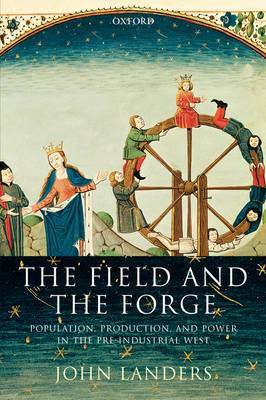 The Field and the Forge: Population, Production, and Power in the Pre-industrial West