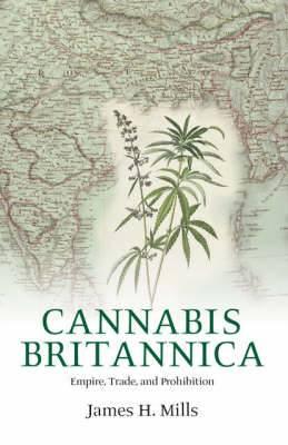 Cannabis Britannica: Empire, Trade and Prohibition 1800-1928