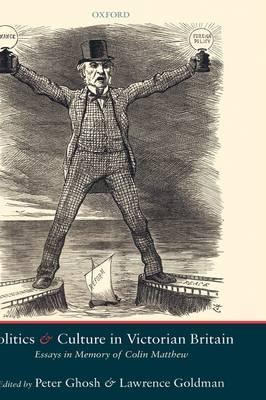 Politics and Culture in Victorian Britain: Essays in Memory of Colin Matthew