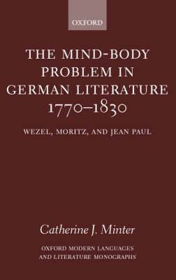The Mind-body Problem in German Literature 1770-1830: Wezel, Moritz and Jean Paul