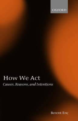 How We Act: Causes, Reasons and Intentions