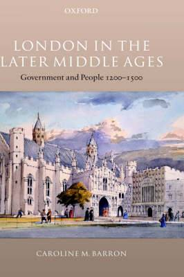 London in the Later Middle Ages: Government and People 1200-1500