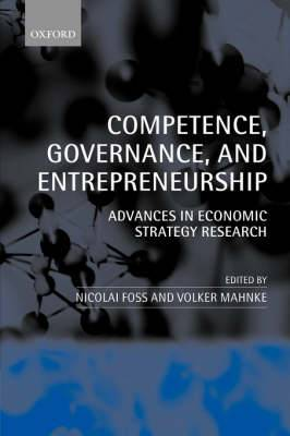 Competence, Governance and Entrepreneurship: Advances in Economic Strategy Research