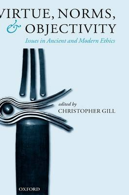 Virtue, Norms, and Objectivity: Issues in Ancient and Modern Ethics