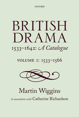 British Drama, 1533-1642: A Catalogue: Volume 1: 1533-1566
